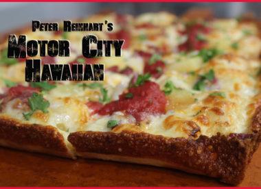 Motor City Hawaiian, Detroit Style Hawaiian Pizza, Peter Reinhart, Brian Hernandez, PMQ's Pizza Kitchen